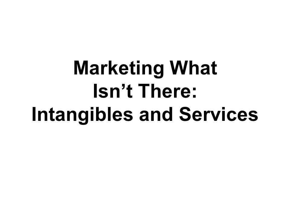 Marketing What Isn't There: Intangibles and Services