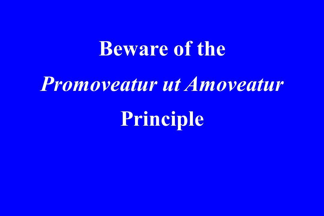 Beware of the Promoveatur ut Amoveatur Principle