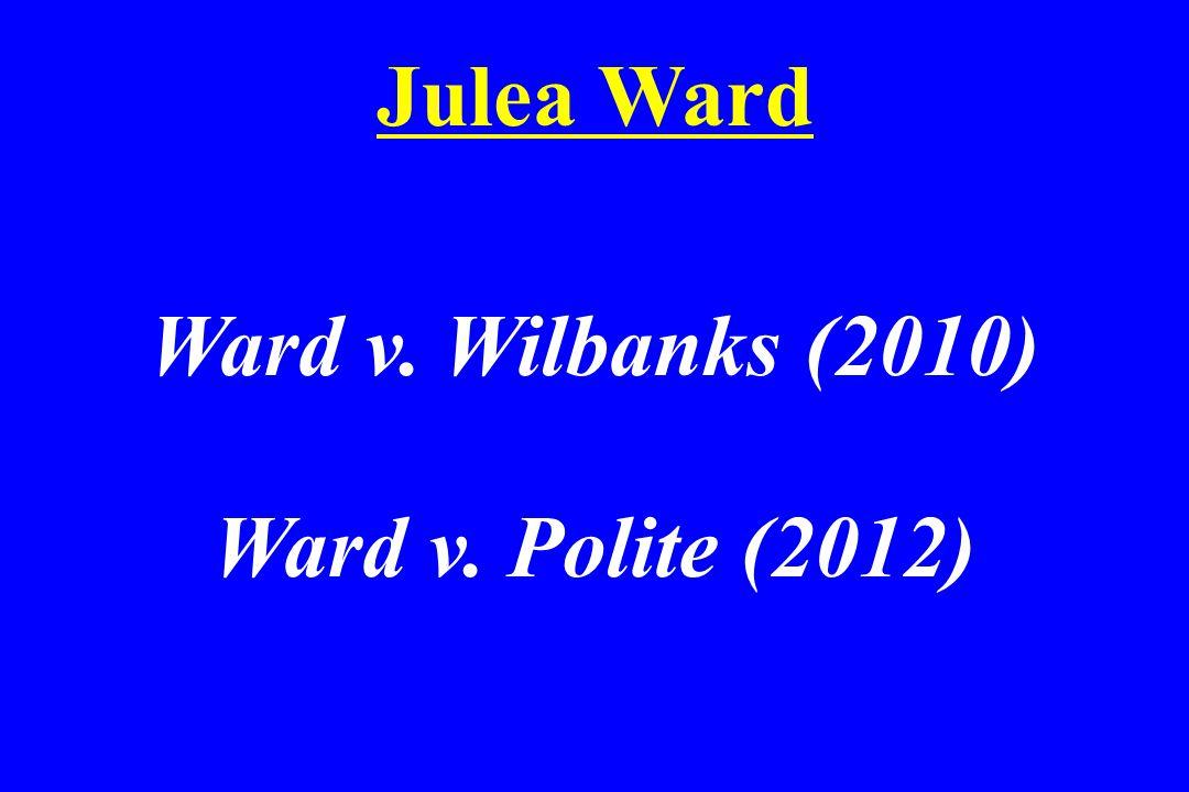 Julea Ward Ward v. Wilbanks (2010) Ward v. Polite (2012)