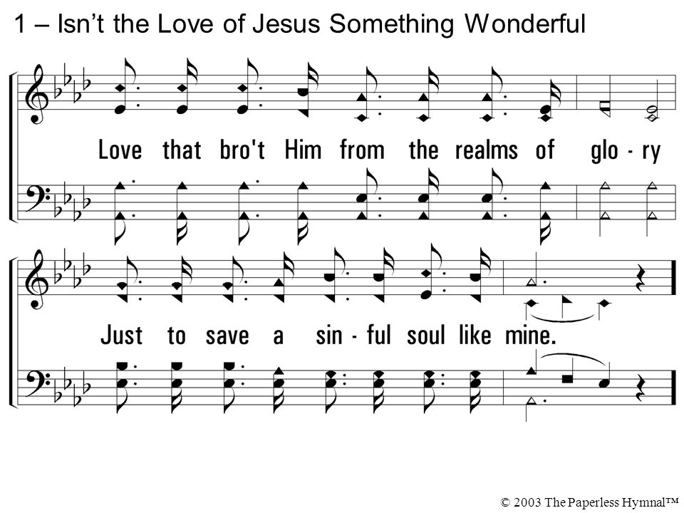 1 – Isn't the Love of Jesus Something Wonderful © 2003 The Paperless Hymnal™