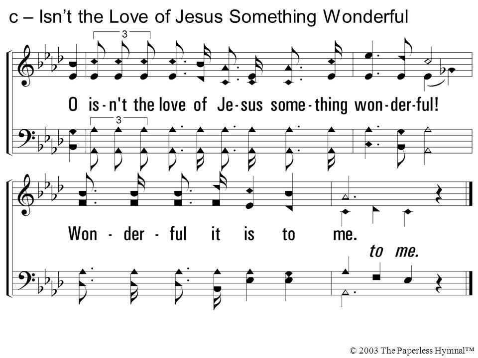 c – Isn't the Love of Jesus Something Wonderful © 2003 The Paperless Hymnal™