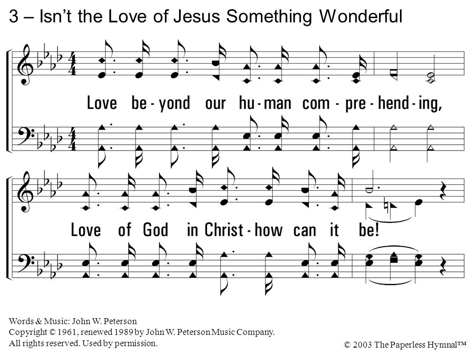 3.Love beyond our human comprehending, Love of God in Christ - how can it be.