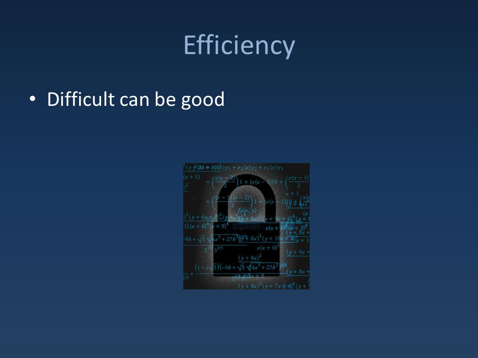 Efficiency Difficult can be good