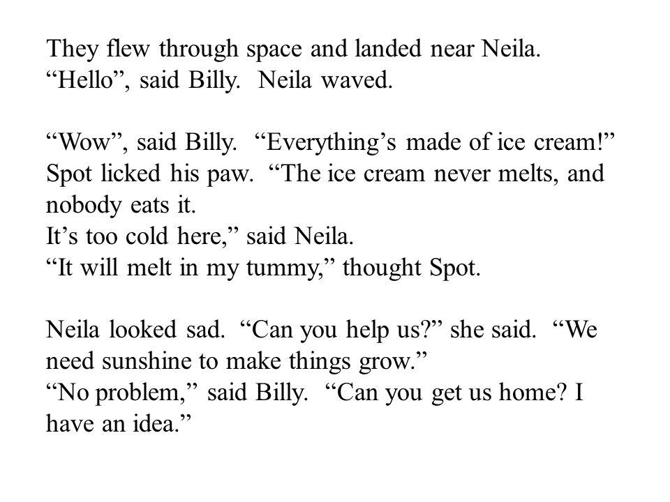 They flew through space and landed near Neila. Hello , said Billy.
