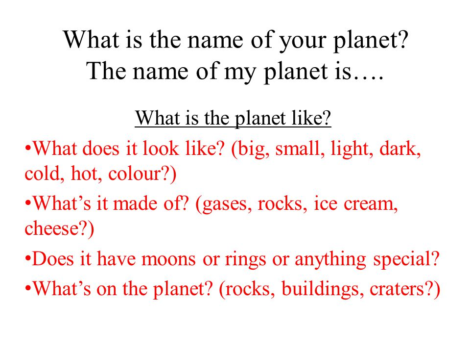 What is the name of your planet. The name of my planet is….