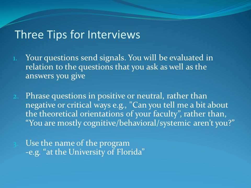 Three Tips for Interviews 1. Your questions send signals.