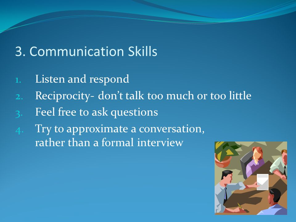 3. Communication Skills 1. Listen and respond 2.