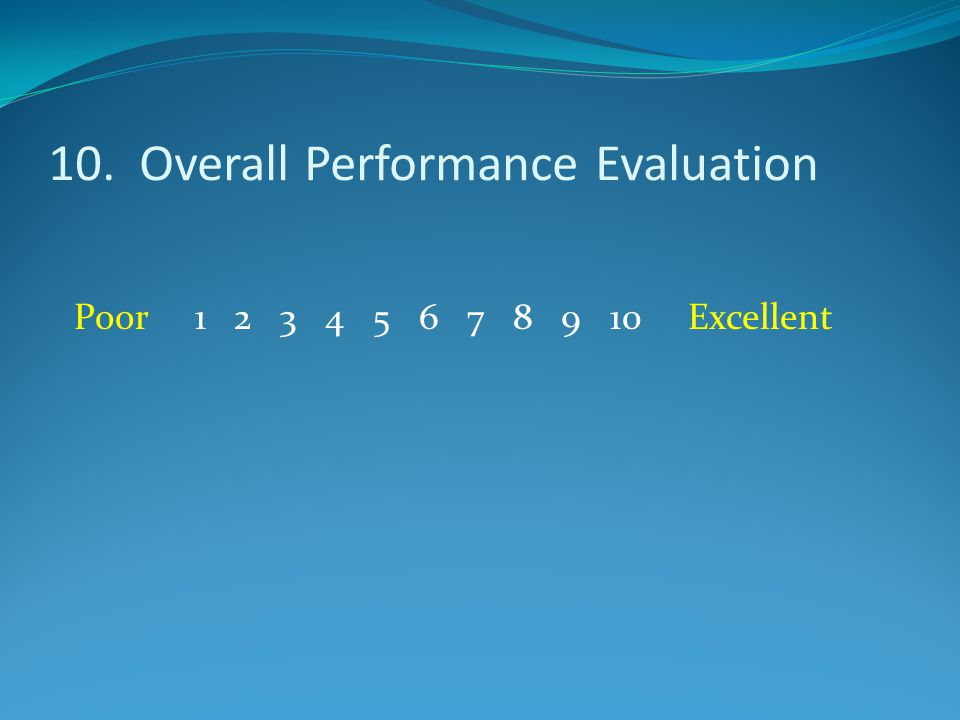 10. Overall Performance Evaluation Poor 1 2 3 4 5 6 7 8 9 10 Excellent