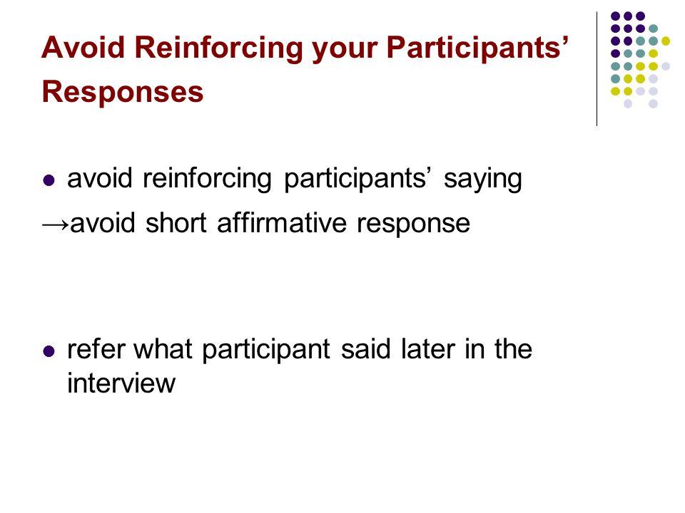 Avoid Reinforcing your Participants' Responses avoid reinforcing participants' saying →avoid short affirmative response refer what participant said la