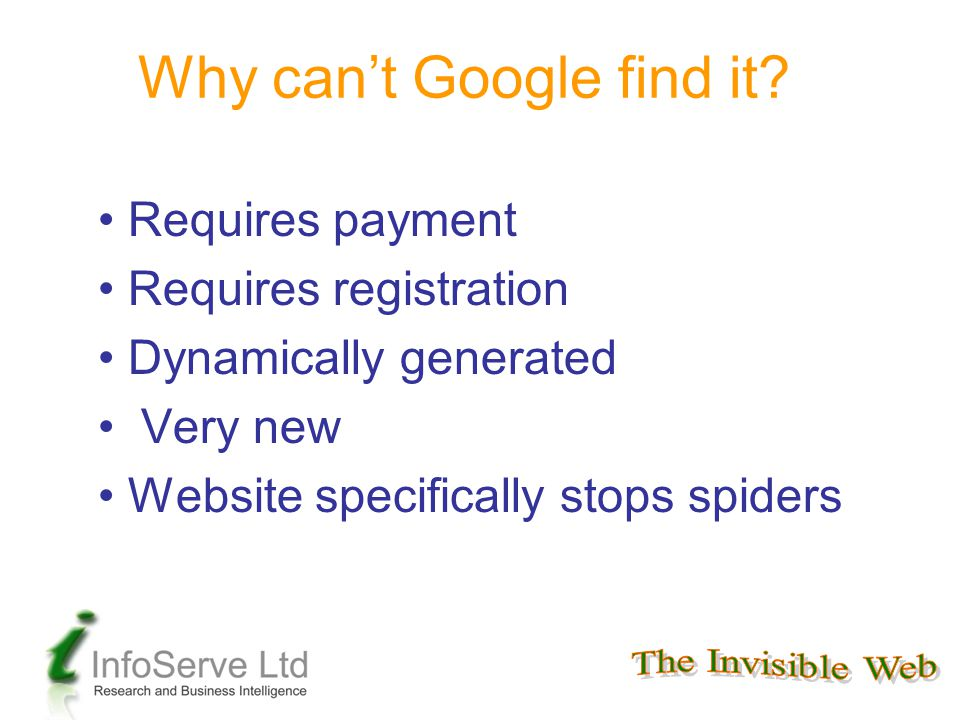 Requires payment Requires registration Dynamically generated Very new Website specifically stops spiders Why can't Google find it
