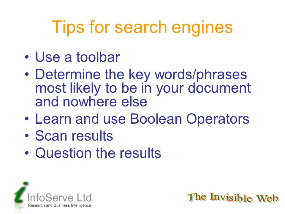 Tips for search engines Use a toolbar Determine the key words/phrases most likely to be in your document and nowhere else Learn and use Boolean Operat
