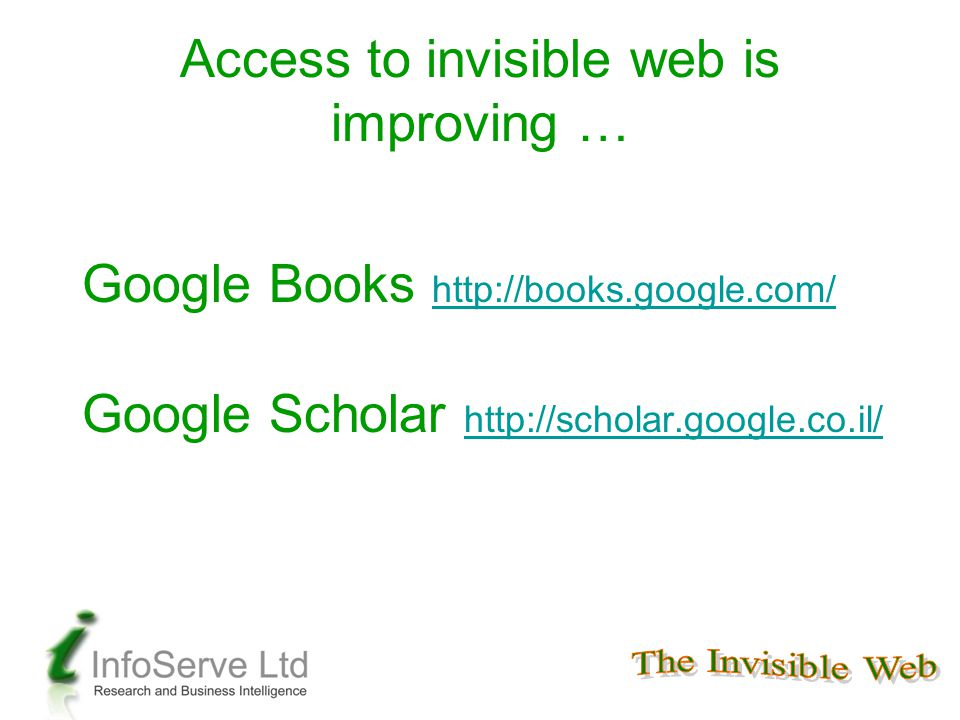 Access to invisible web is improving … Google Books http://books.google.com/ http://books.google.com/ Google Scholar http://scholar.google.co.il/ http://scholar.google.co.il/
