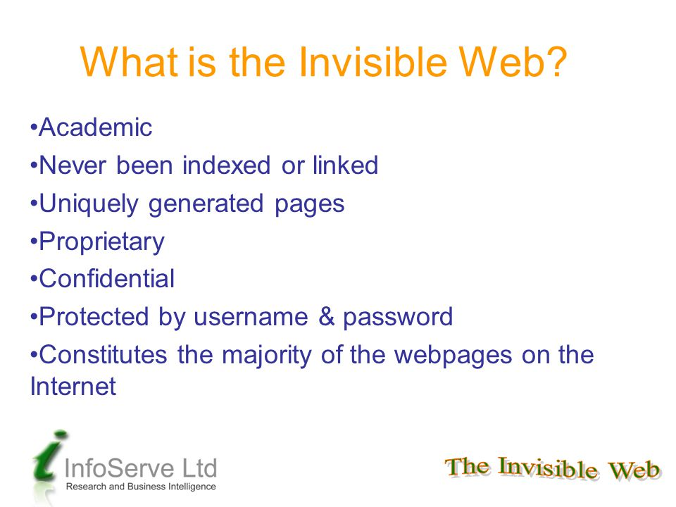 What is the Invisible Web? Academic Never been indexed or linked Uniquely generated pages Proprietary Confidential Protected by username & password Co