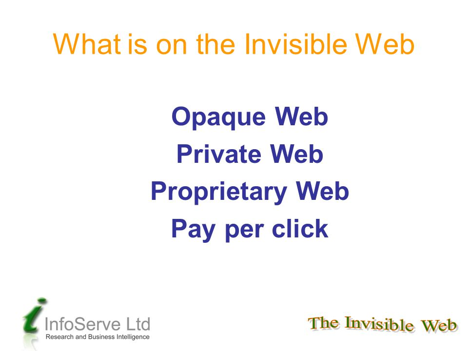 Opaque Web Private Web Proprietary Web Pay per click What is on the Invisible Web