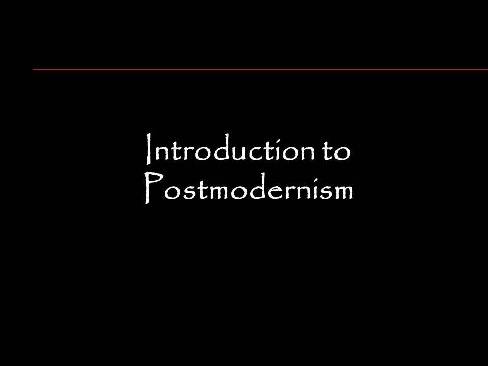 Introduction to Postmodernism