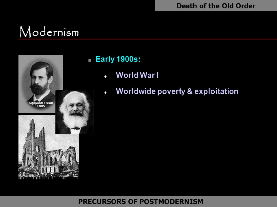 "Modernism n Early 1900s: F World War I F Worldwide poverty & exploitation Death of the Old Order TRADITIONAL WESTERN ""MODERN"" THINKING PRECURSORS OF P"