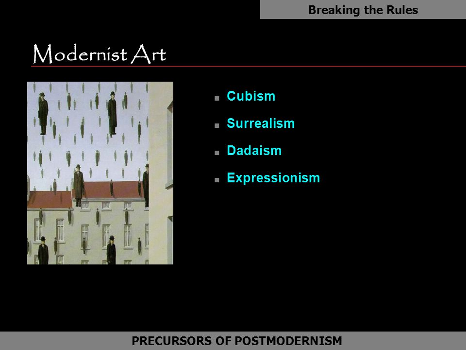 Modernist Art n Cubism n Surrealism n Dadaism n Expressionism Breaking the Rules PRECURSORS OF POSTMODERNISM