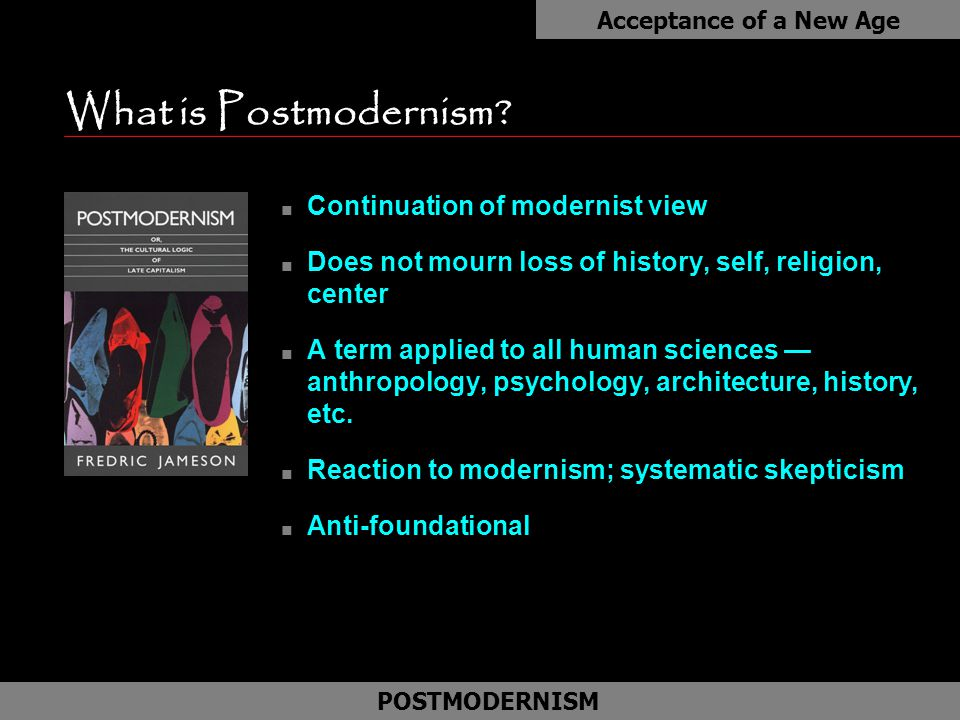 What is Postmodernism? n Continuation of modernist view n Does not mourn loss of history, self, religion, center n A term applied to all human science