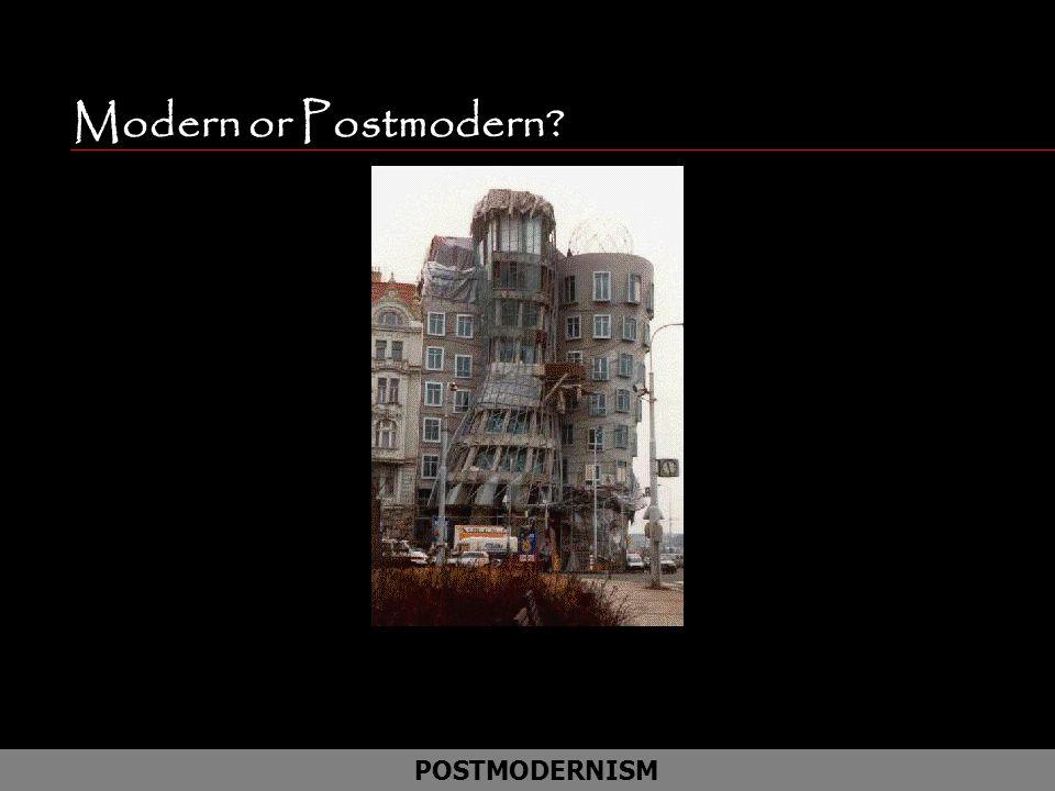 Modern or Postmodern POSTMODERNISM