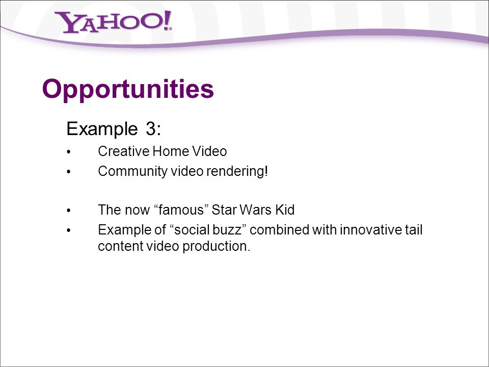 """Opportunities Example 3: Creative Home Video Community video rendering! The now """"famous"""" Star Wars Kid Example of """"social buzz"""" combined with innovati"""