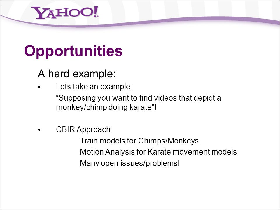 """Opportunities A hard example: Lets take an example: """"Supposing you want to find videos that depict a monkey/chimp doing karate""""! CBIR Approach: Train"""