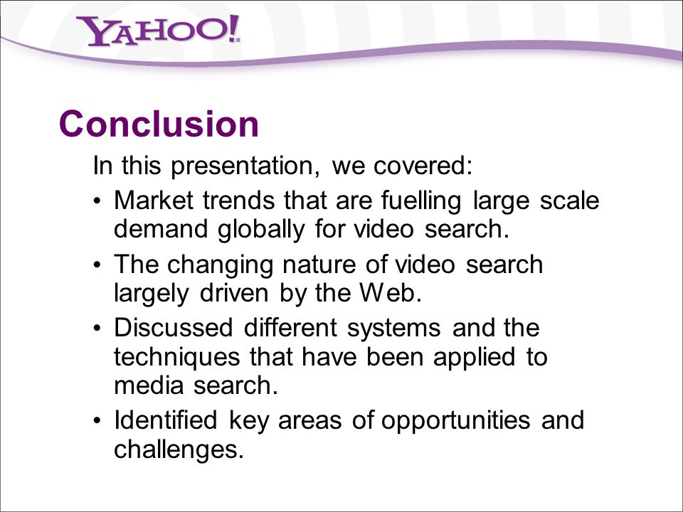 Conclusion In this presentation, we covered: Market trends that are fuelling large scale demand globally for video search. The changing nature of vide