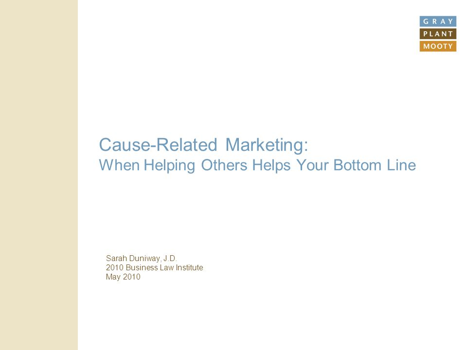 Cause-Related Marketing: When Helping Others Helps Your Bottom Line Sarah Duniway, J.D.