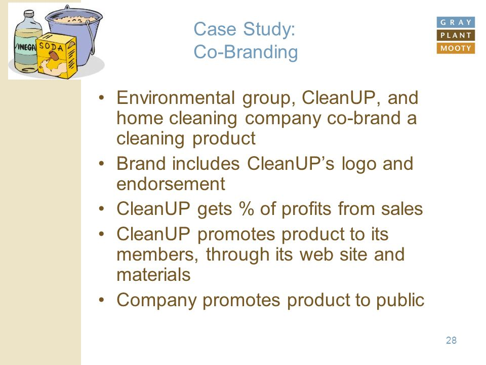 28 Case Study: Co-Branding Environmental group, CleanUP, and home cleaning company co-brand a cleaning product Brand includes CleanUP's logo and endor