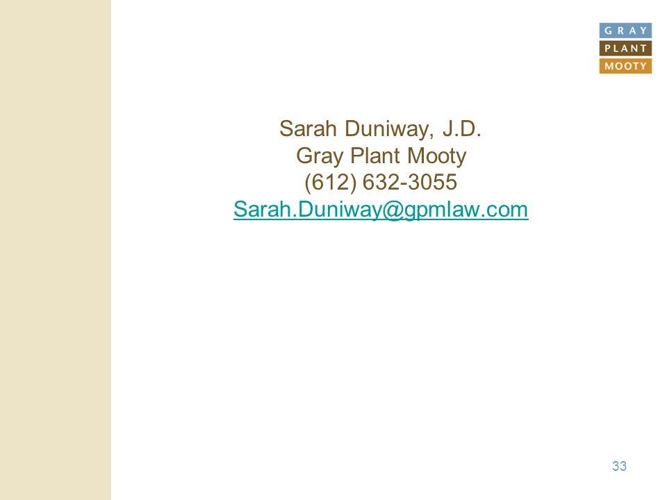 33 Sarah Duniway, J.D. Gray Plant Mooty (612) 632-3055 Sarah.Duniway@gpmlaw.com