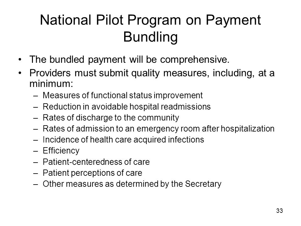 33 National Pilot Program on Payment Bundling The bundled payment will be comprehensive.