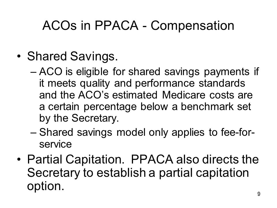9 ACOs in PPACA - Compensation Shared Savings.