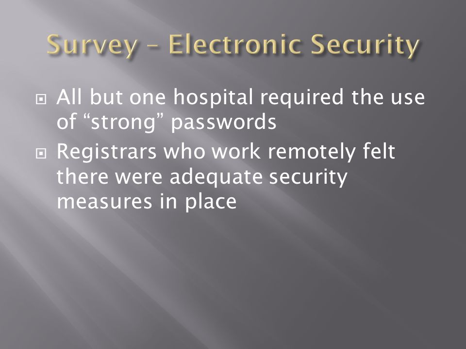 " All but one hospital required the use of ""strong"" passwords  Registrars who work remotely felt there were adequate security measures in place"