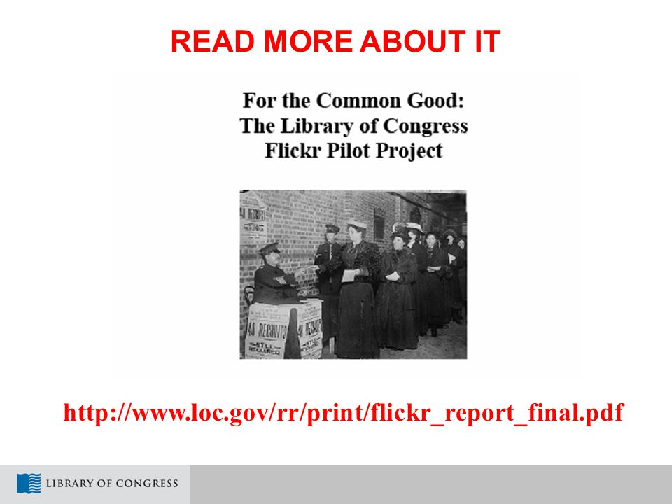 http://www.loc.gov/rr/print/flickr_report_final.pdf READ MORE ABOUT IT