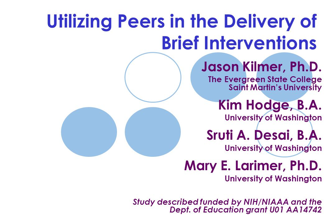 Utilizing Peers in the Delivery of Brief Interventions Jason Kilmer, Ph.D.