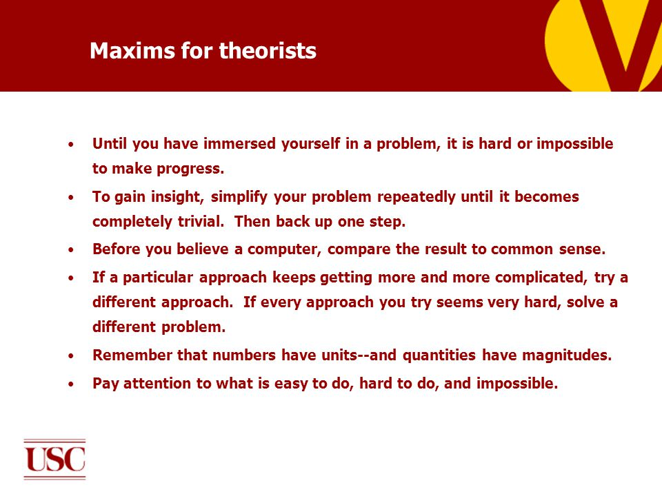 Maxims for theorists Until you have immersed yourself in a problem, it is hard or impossible to make progress.