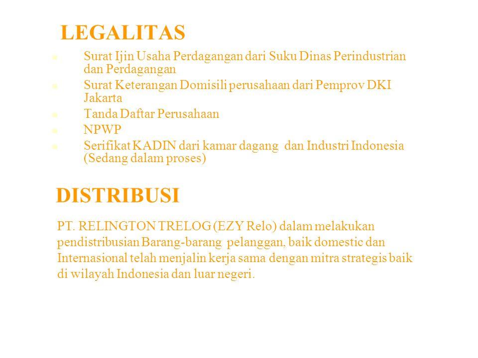 LEGALITAS Surat Ijin Usaha Perdagangan dari Suku Dinas Perindustrian dan Perdagangan Surat Keterangan Domisili perusahaan dari Pemprov DKI Jakarta Tanda Daftar Perusahaan NPWP Serifikat KADIN dari kamar dagang dan Industri Indonesia (Sedang dalam proses) DISTRIBUSI PT.