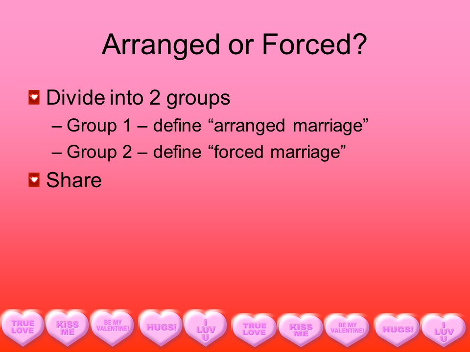 Arranged or Forced.