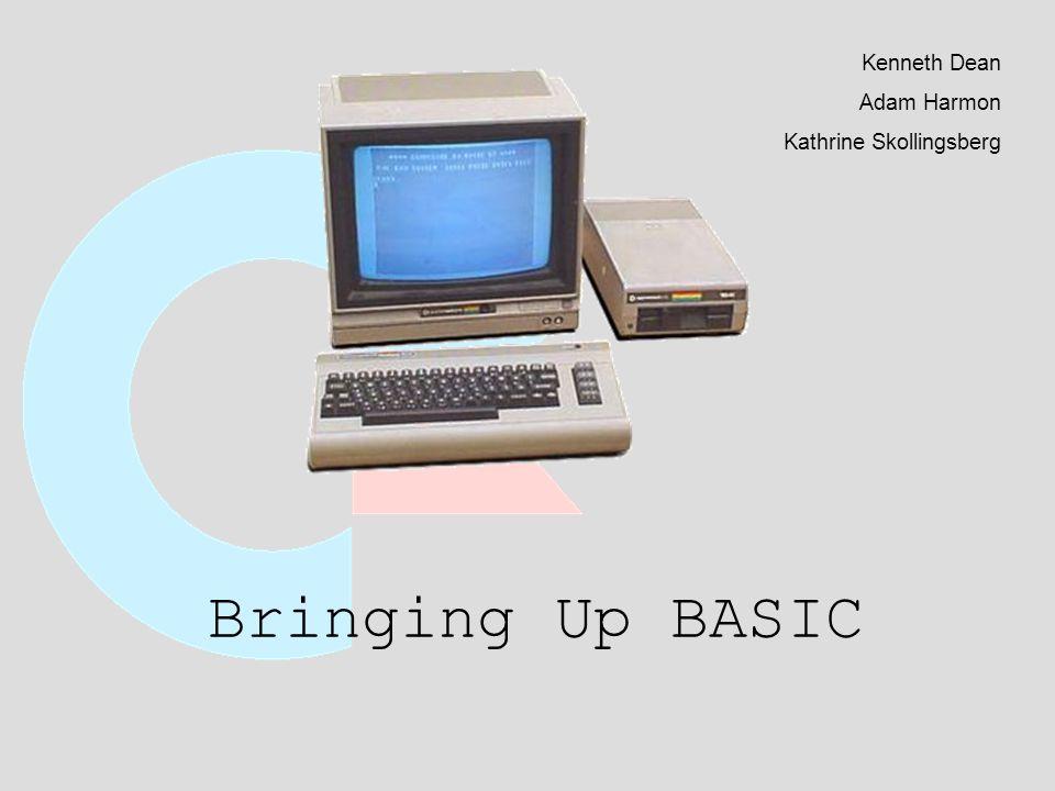 Bringing Up BASIC Kenneth Dean Adam Harmon Kathrine Skollingsberg