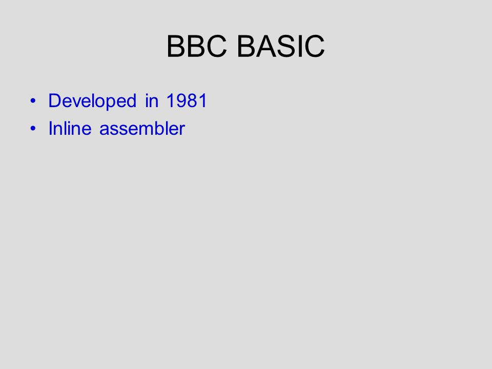 BBC BASIC Developed in 1981 Inline assembler