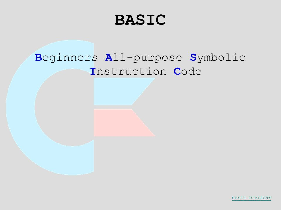 BASIC Beginners All-purpose Symbolic Instruction Code BASIC DIALECTS