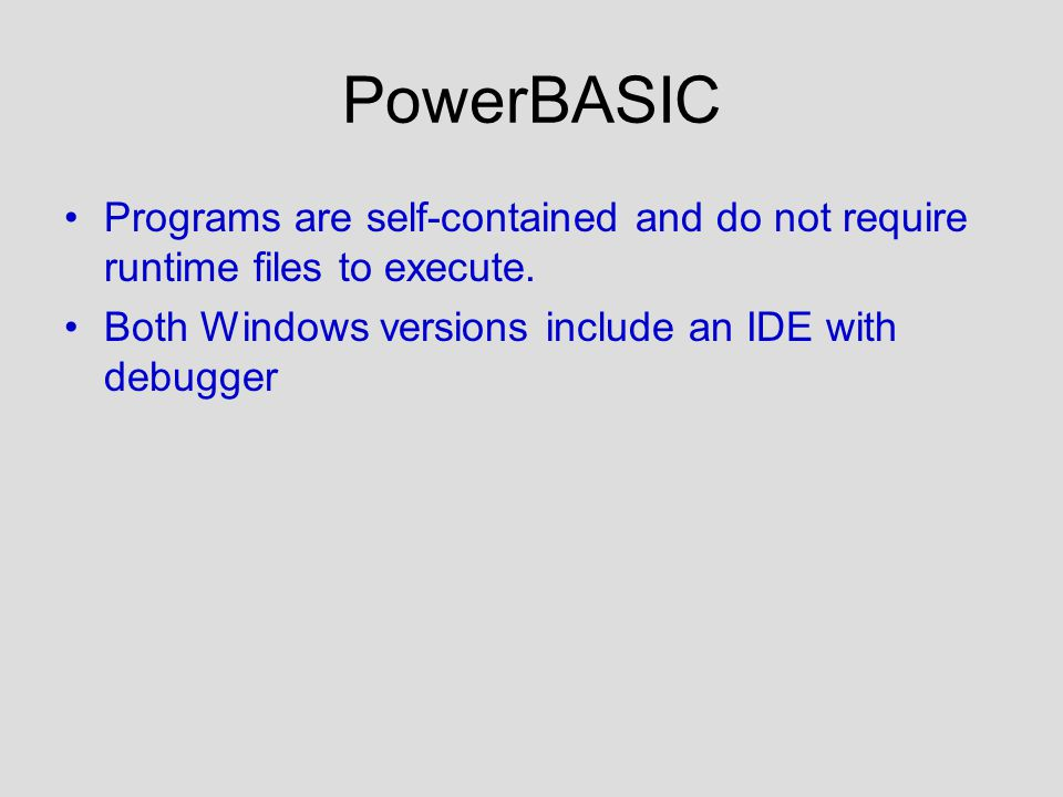PowerBASIC Programs are self-contained and do not require runtime files to execute.
