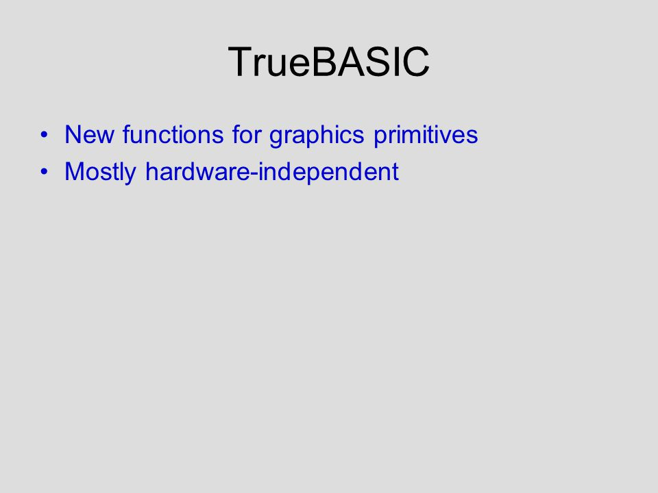 TrueBASIC New functions for graphics primitives Mostly hardware-independent