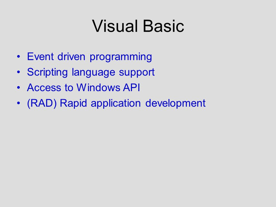 Visual Basic Event driven programming Scripting language support Access to Windows API (RAD) Rapid application development