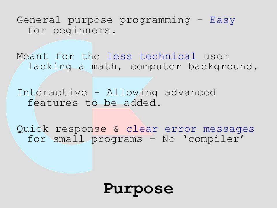 Purpose General purpose programming - Easy for beginners.