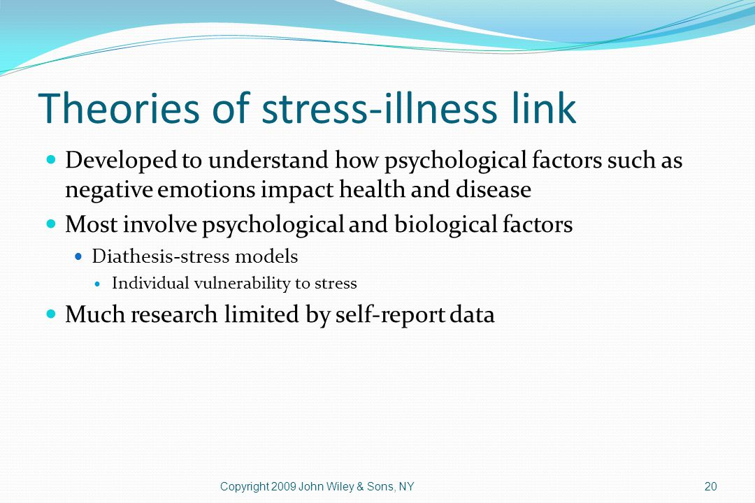 Theories of stress-illness link Developed to understand how psychological factors such as negative emotions impact health and disease Most involve psy