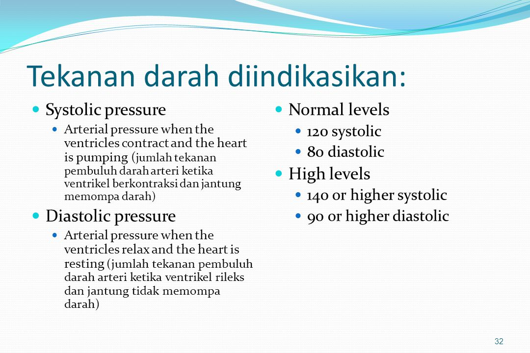 Tekanan darah diindikasikan: Systolic pressure Arterial pressure when the ventricles contract and the heart is pumping ( jumlah tekanan pembuluh darah