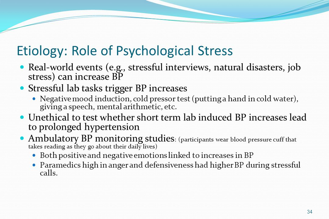 Etiology: Role of Psychological Stress Real-world events (e.g., stressful interviews, natural disasters, job stress) can increase BP Stressful lab tas