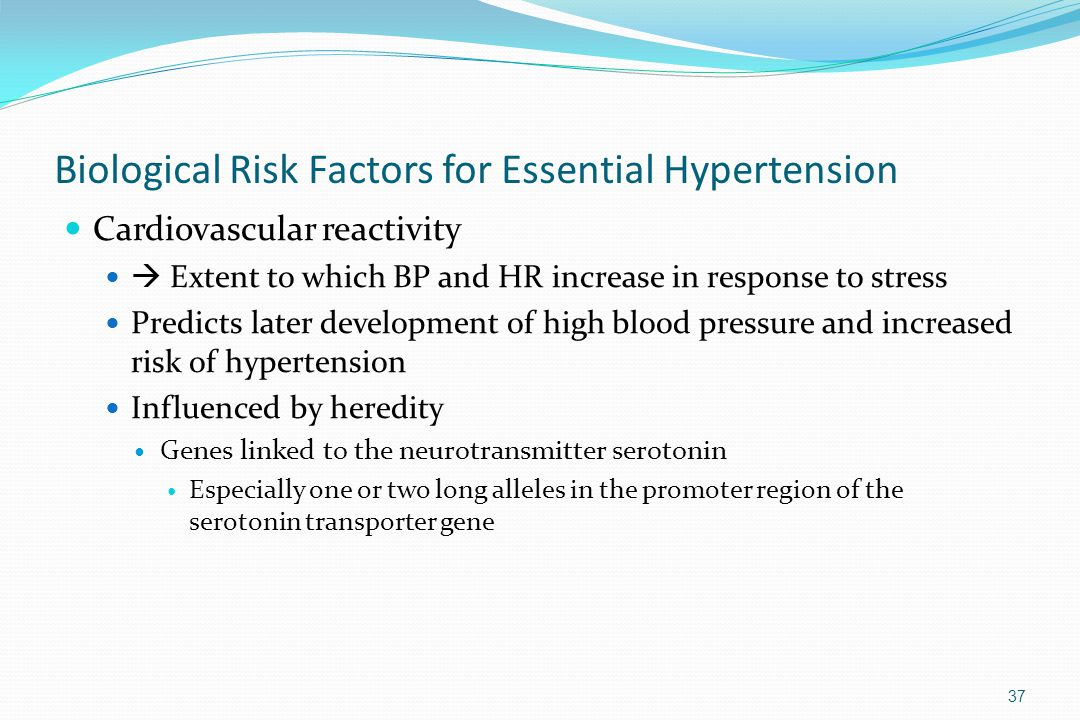 Biological Risk Factors for Essential Hypertension Cardiovascular reactivity  Extent to which BP and HR increase in response to stress Predicts later
