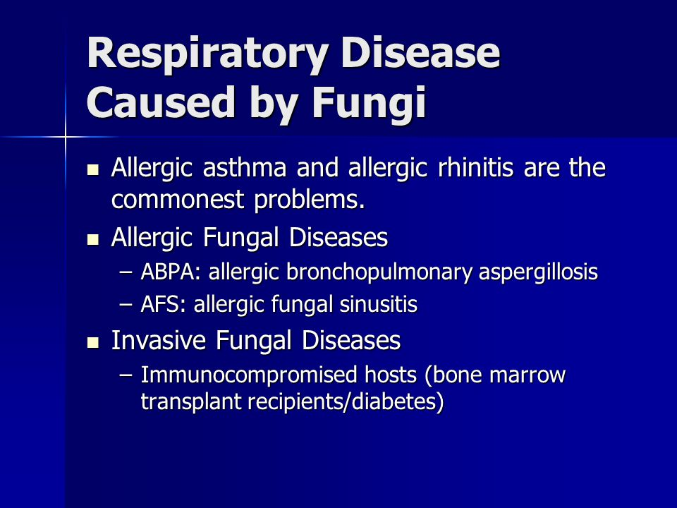 Respiratory Disease Caused by Fungi Allergic asthma and allergic rhinitis are the commonest problems.