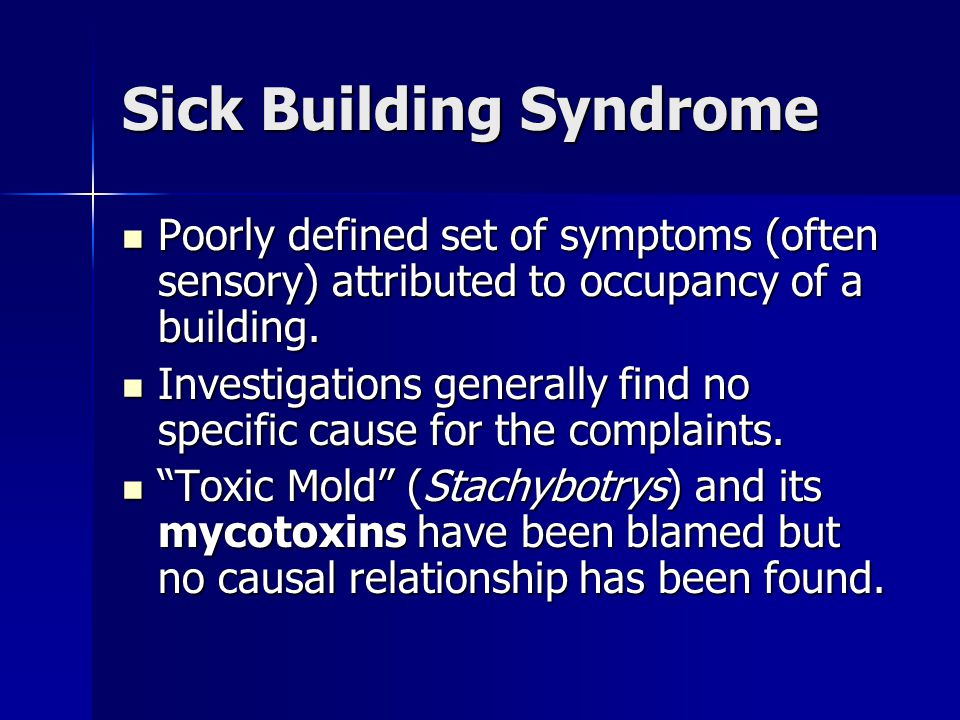 Sick Building Syndrome Poorly defined set of symptoms (often sensory) attributed to occupancy of a building.